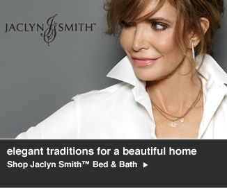 Rejuvenate the beauty of your home in the elegant traditions of Jaclyn Smith? Shop Jaclyn Smith Bed & Bath>